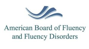 Board Certified Stuttering Specialist - American Board of Fluency and Fluency Disorders